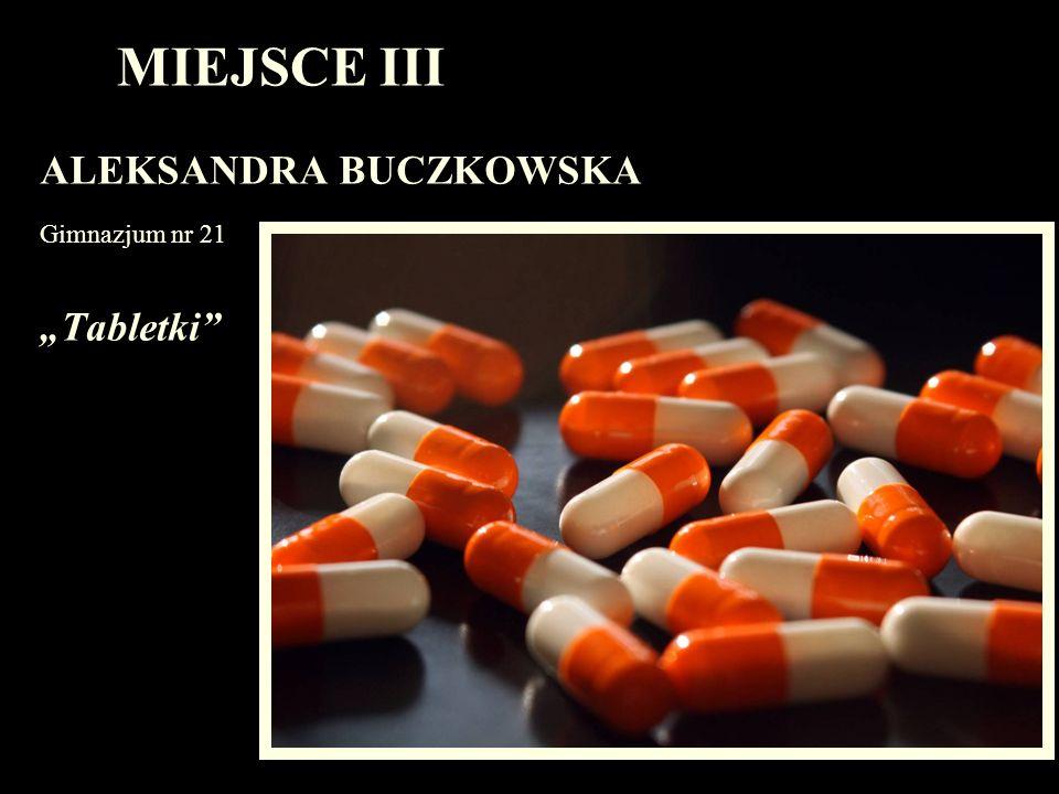 """MIEJSCE III ALEKSANDRA BUCZKOWSKA Gimnazjum nr 21 """"Tabletki"""