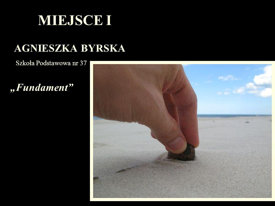 """MIEJSCE I AGNIESZKA BYRSKA Szkoła Podstawowa nr 37 """"Fundament"""