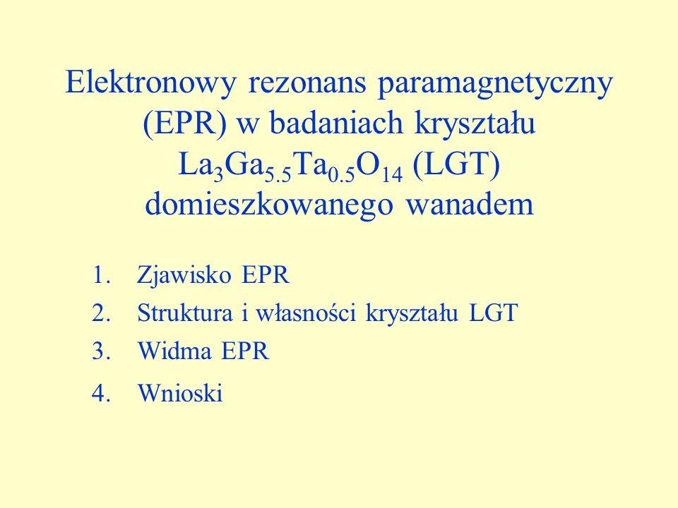 Zjawisko EPR Struktura i własności kryształu LGT Widma EPR Wnioski