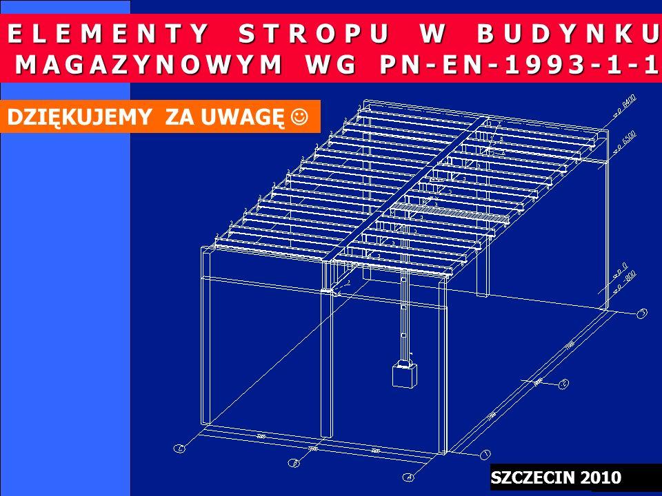 ELEMENTY STROPU W BUDYNKU MAGAZYNOWYM WG PN-EN-1993-1-1