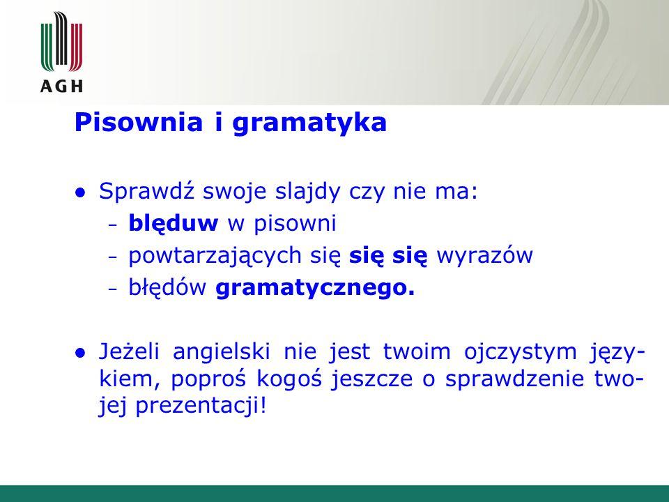 Pisownia i gramatyka Sprawdź swoje slajdy czy nie ma: blęduw w pisowni