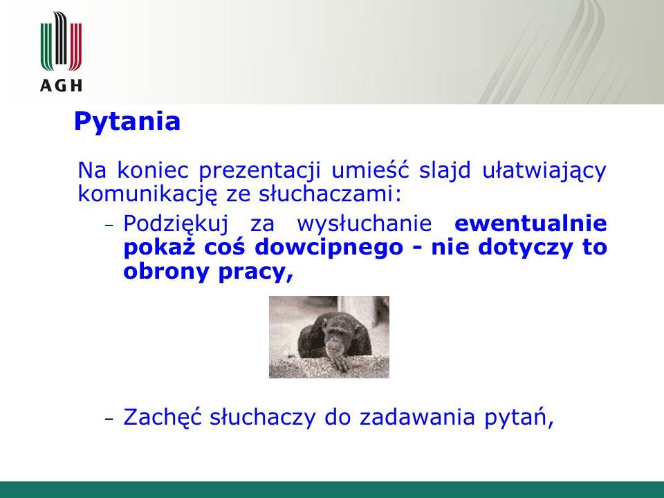PytaniaNa koniec prezentacji umieść slajd ułatwiający komunikację ze słuchaczami: