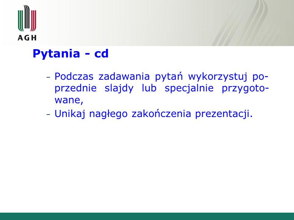 Pytania - cd Podczas zadawania pytań wykorzystuj po-przednie slajdy lub specjalnie przygoto-wane, Unikaj nagłego zakończenia prezentacji.