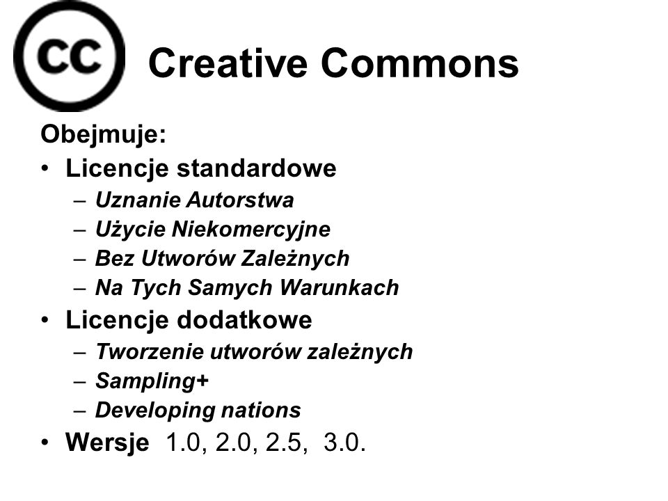 Creative Commons Obejmuje: Licencje standardowe Licencje dodatkowe