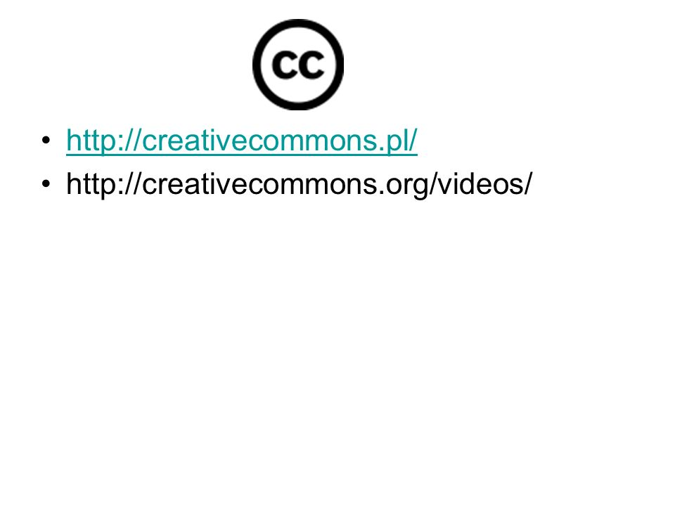 http://creativecommons.pl/ http://creativecommons.org/videos/
