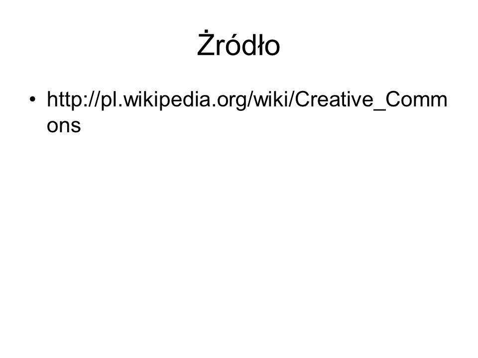 Żródło http://pl.wikipedia.org/wiki/Creative_Commons
