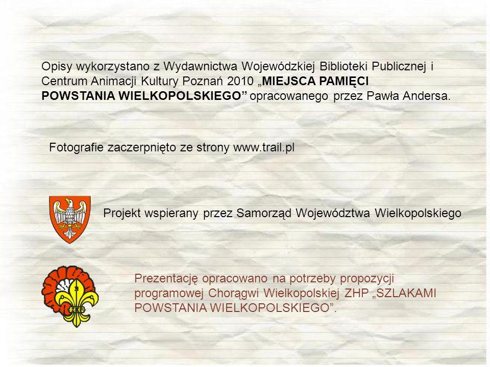 """Opisy wykorzystano z Wydawnictwa Wojewódzkiej Biblioteki Publicznej i Centrum Animacji Kultury Poznań 2010 """"MIEJSCA PAMIĘCI"""