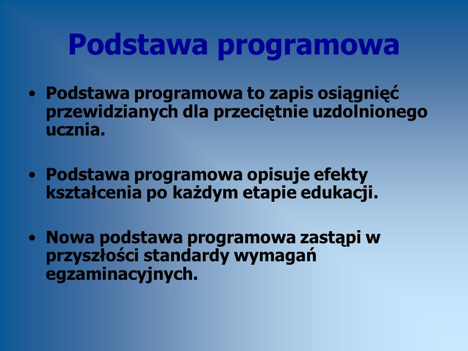 Podstawa programowa Podstawa programowa to zapis osiągnięć przewidzianych dla przeciętnie uzdolnionego ucznia.