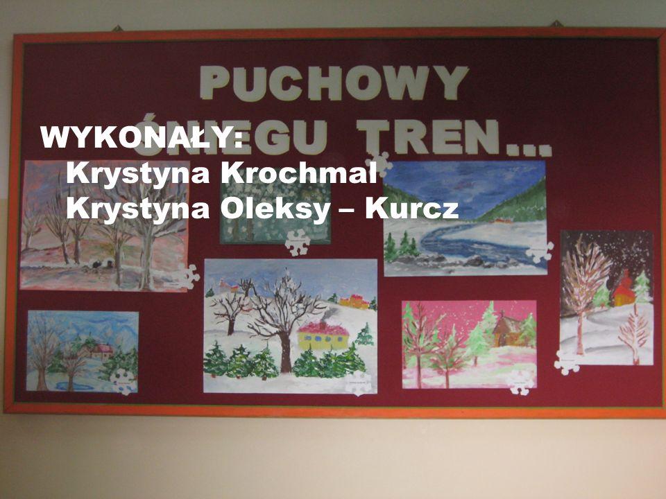 WYKONAŁY: Krystyna Krochmal Krystyna Oleksy – Kurcz