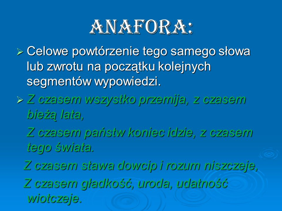Anafora: Celowe powtórzenie tego samego słowa lub zwrotu na początku kolejnych segmentów wypowiedzi.