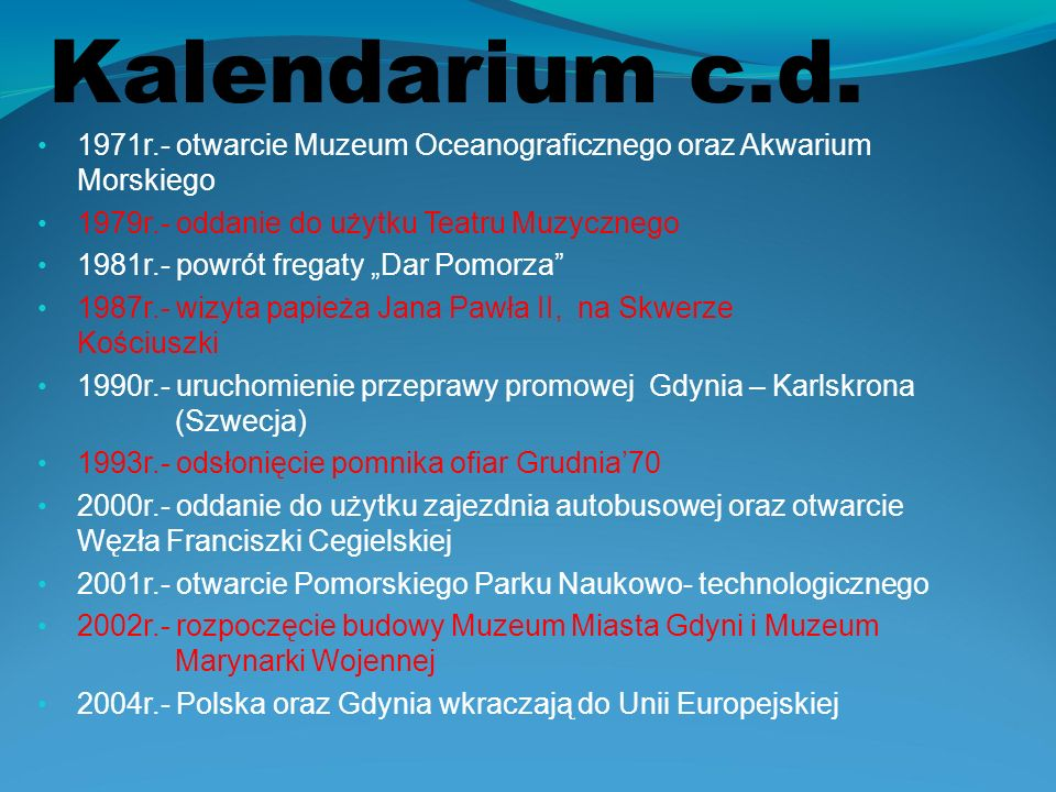 Kalendarium c.d. 1971r.- otwarcie Muzeum Oceanograficznego oraz Akwarium Morskiego. 1979r.- oddanie do użytku Teatru Muzycznego.