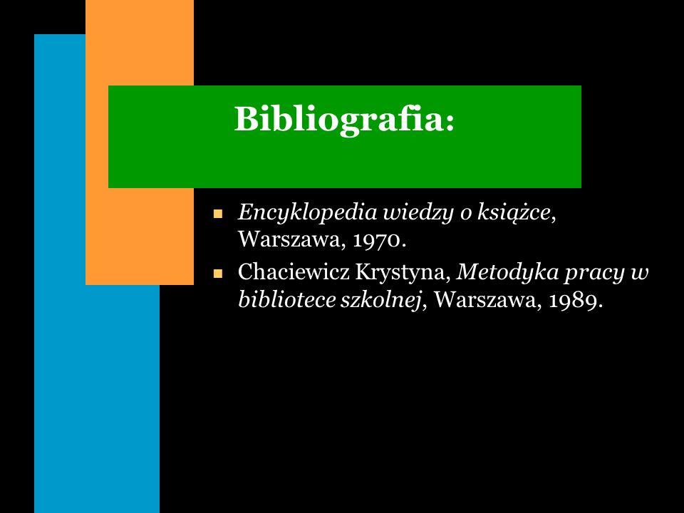 Bibliografia: Encyklopedia wiedzy o książce, Warszawa, 1970.