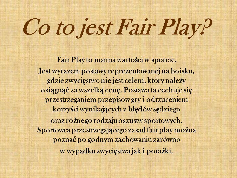 Co to jest Fair Play Fair Play to norma wartości w sporcie.