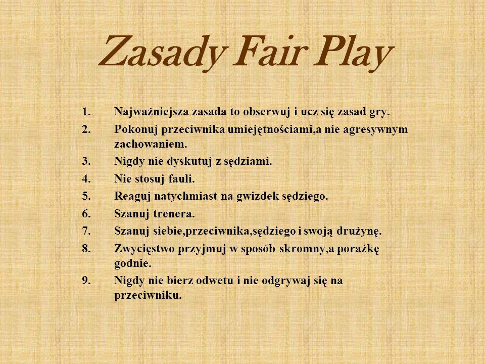 Zasady Fair Play Najważniejsza zasada to obserwuj i ucz się zasad gry.