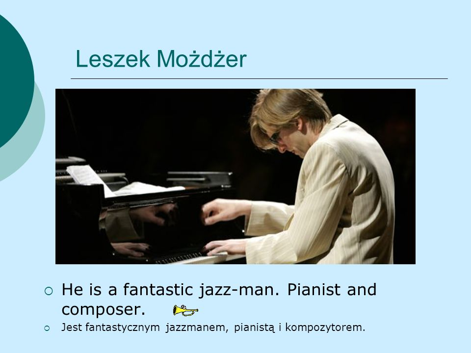 Leszek Możdżer He is a fantastic jazz-man. Pianist and composer.