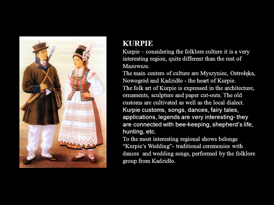 KURPIE Kurpie – considering the folklore culture it is a very interesting region, quite different than the rest of Mazowsze.