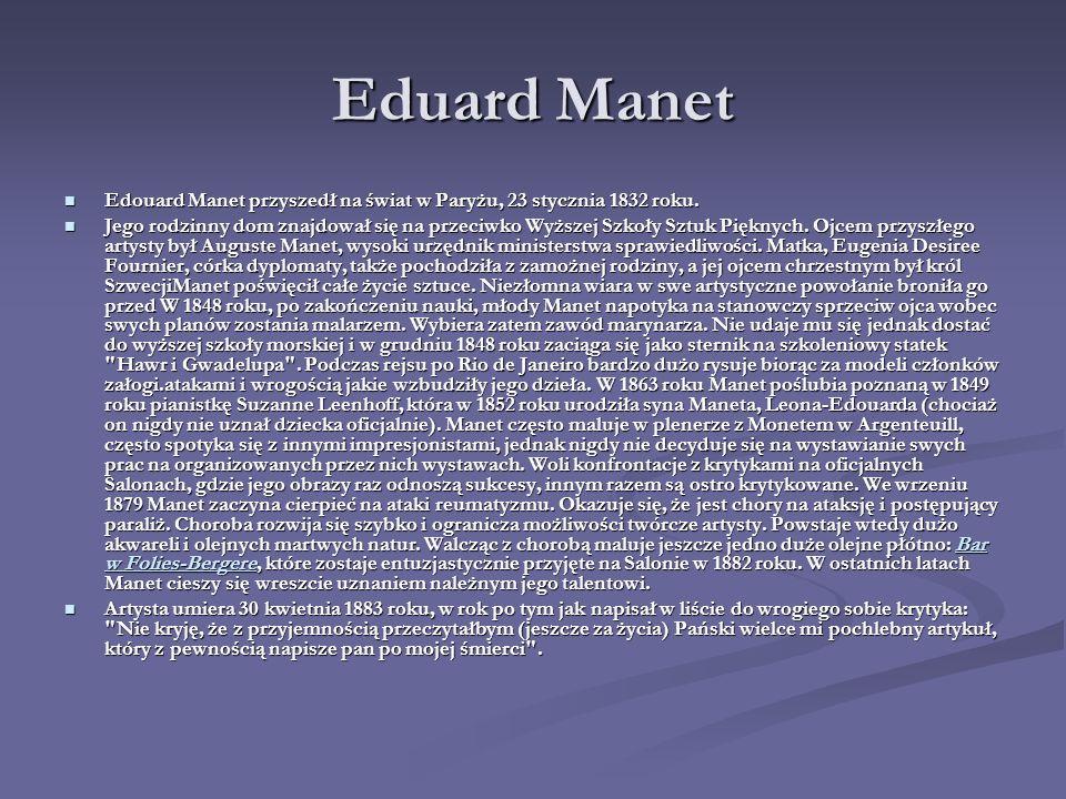 Eduard Manet Edouard Manet przyszedł na świat w Paryżu, 23 stycznia 1832 roku.