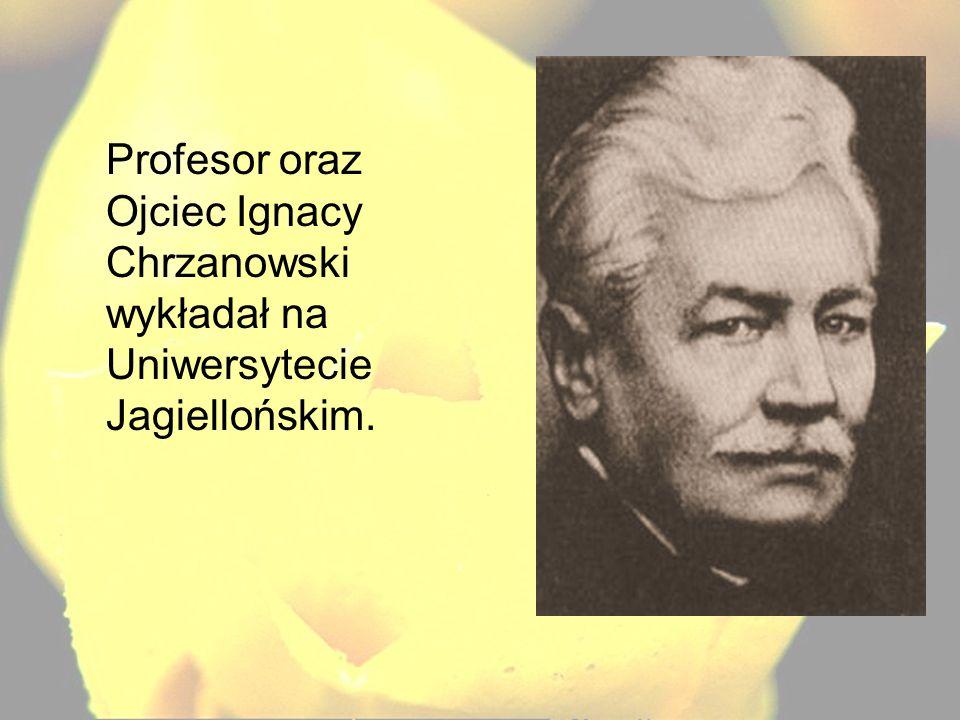 Profesor oraz Ojciec Ignacy Chrzanowski wykładał na Uniwersytecie Jagiellońskim.