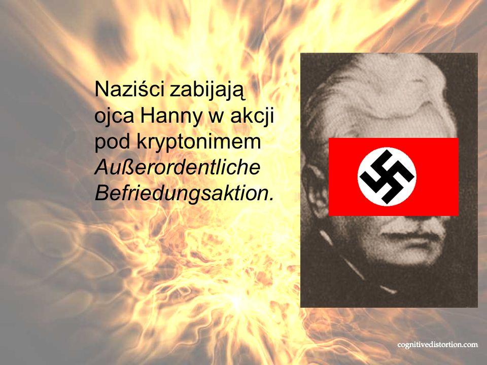 Naziści zabijają ojca Hanny w akcji pod kryptonimem Außerordentliche Befriedungsaktion.