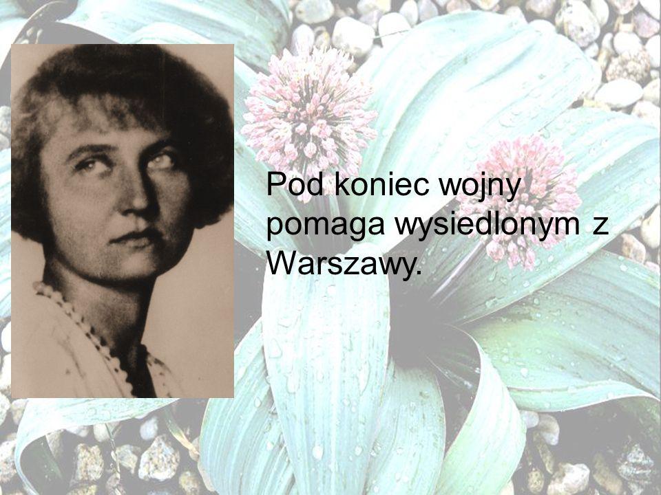 Pod koniec wojny pomaga wysiedlonym z Warszawy.