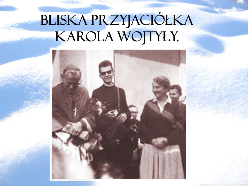 Bliska przyjaciółka Karola Wojtyły.