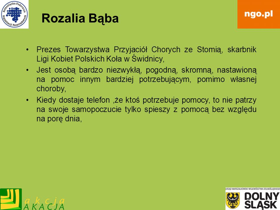 Rozalia BąbaPrezes Towarzystwa Przyjaciół Chorych ze Stomią, skarbnik Ligi Kobiet Polskich Koła w Świdnicy,