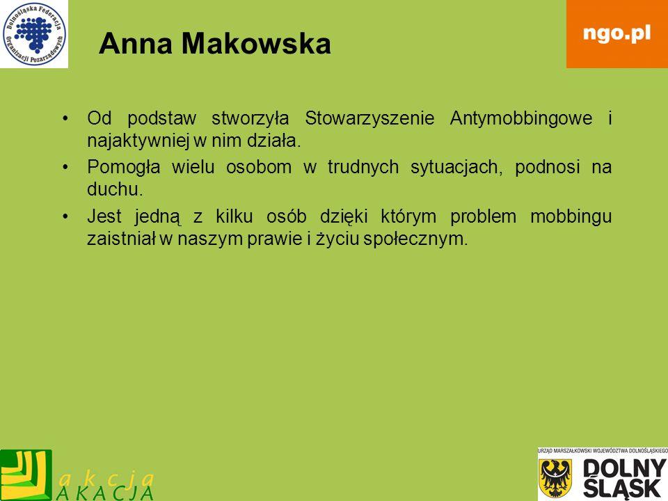 Anna MakowskaOd podstaw stworzyła Stowarzyszenie Antymobbingowe i najaktywniej w nim działa.