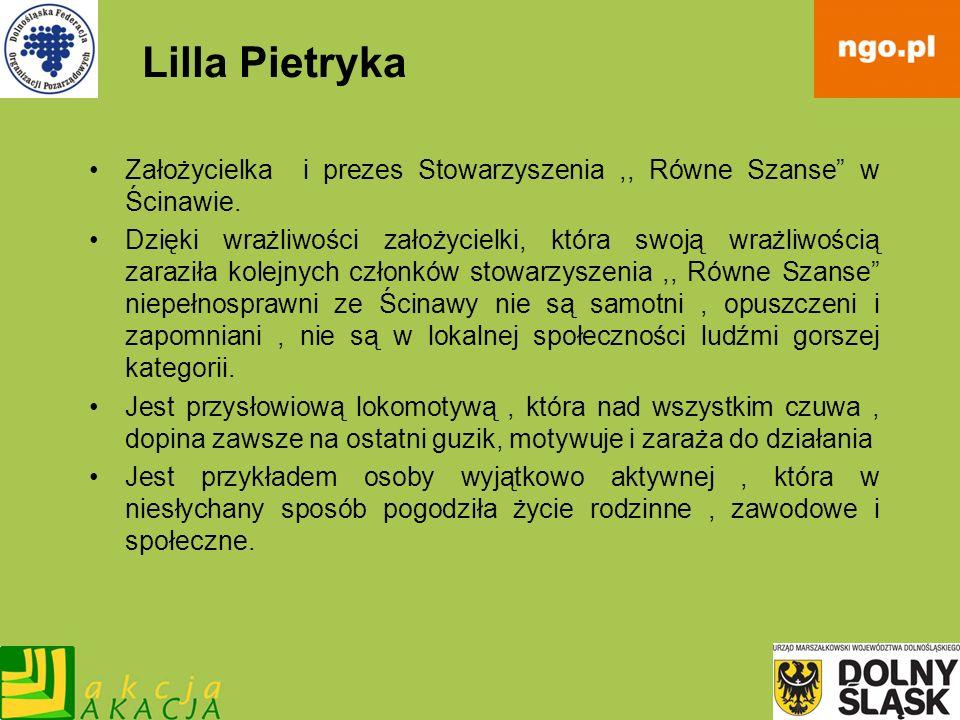Lilla PietrykaZałożycielka i prezes Stowarzyszenia ,, Równe Szanse w Ścinawie.