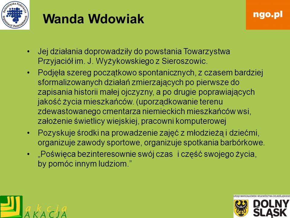 Wanda WdowiakJej działania doprowadziły do powstania Towarzystwa Przyjaciół im. J. Wyżykowskiego z Sieroszowic.