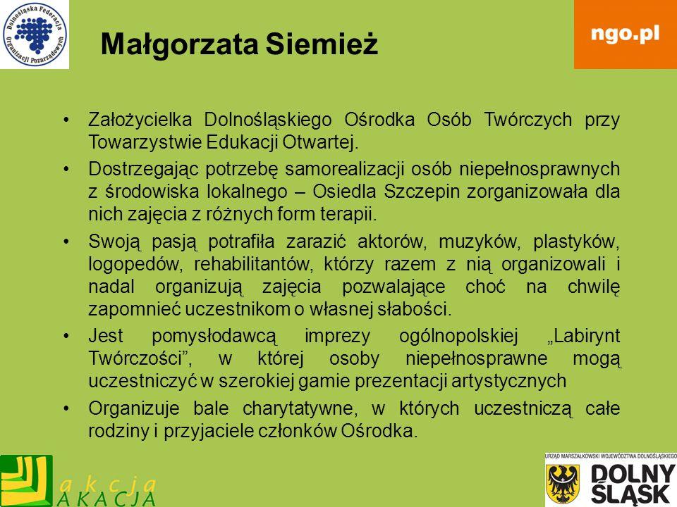Małgorzata SiemieżZałożycielka Dolnośląskiego Ośrodka Osób Twórczych przy Towarzystwie Edukacji Otwartej.
