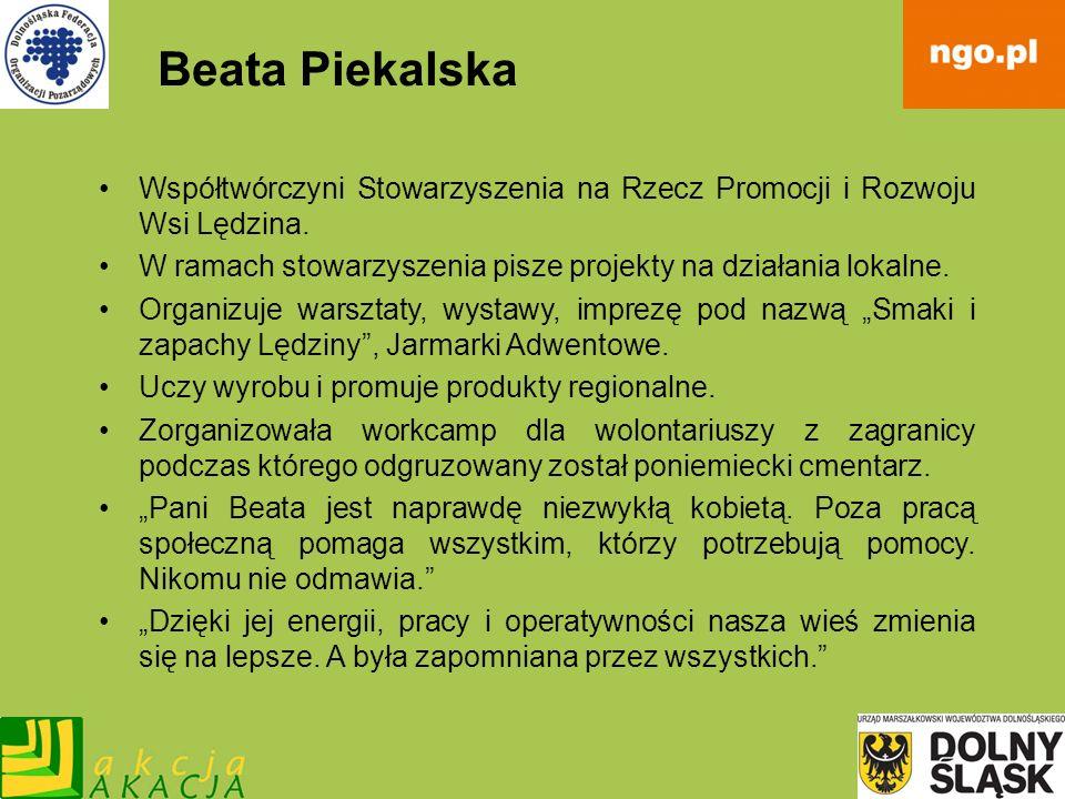 Beata PiekalskaWspółtwórczyni Stowarzyszenia na Rzecz Promocji i Rozwoju Wsi Lędzina. W ramach stowarzyszenia pisze projekty na działania lokalne.