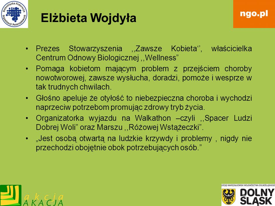 Elżbieta WojdyłaPrezes Stowarzyszenia ,,Zawsze Kobieta'', właścicielka Centrum Odnowy Biologicznej ,,Wellness