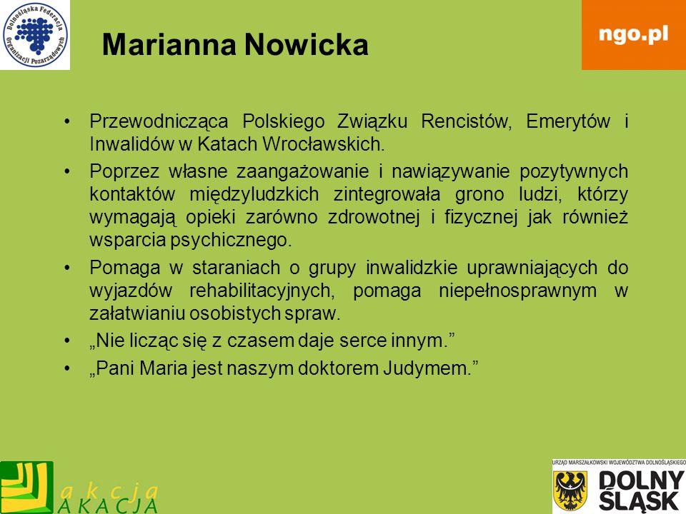Marianna NowickaPrzewodnicząca Polskiego Związku Rencistów, Emerytów i Inwalidów w Katach Wrocławskich.