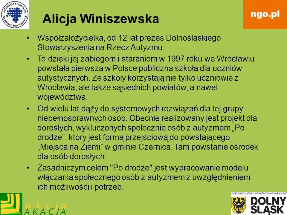 Alicja WiniszewskaWspółzałożycielka, od 12 lat prezes Dolnośląskiego Stowarzyszenia na Rzecz Autyzmu.