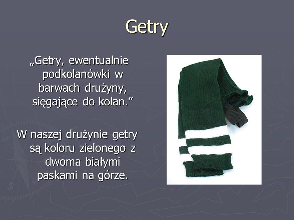 """Getry """"Getry, ewentualnie podkolanówki w barwach drużyny, sięgające do kolan."""
