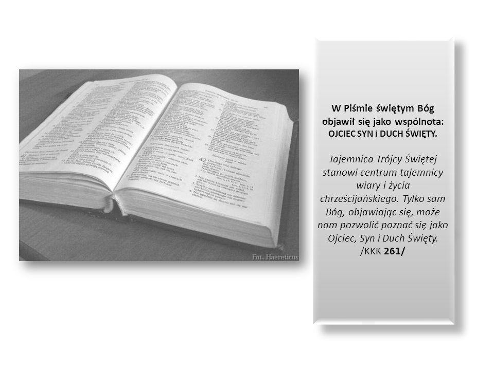 W Piśmie świętym Bóg objawił się jako wspólnota: OJCIEC SYN i DUCH ŚWIĘTY.