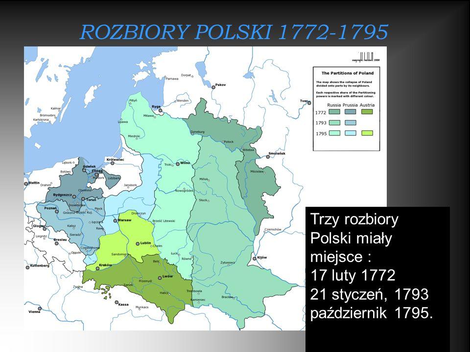ROZBIORY POLSKI 1772-1795 Trzy rozbiory Polski miały miejsce :