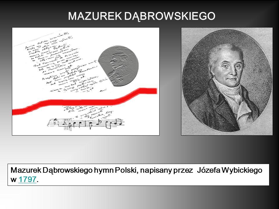 MAZUREK DĄBROWSKIEGO Mazurek Dąbrowskiego hymn Polski, napisany przez Józefa Wybickiego w 1797.
