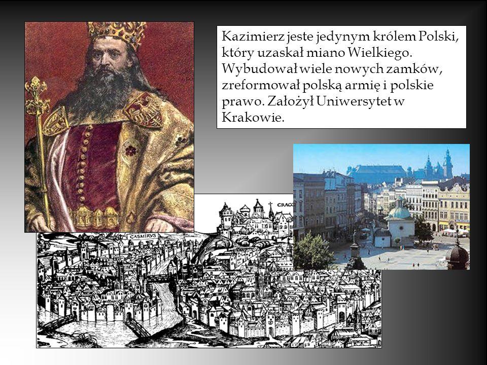 Kazimierz jeste jedynym królem Polski, który uzaskał miano Wielkiego