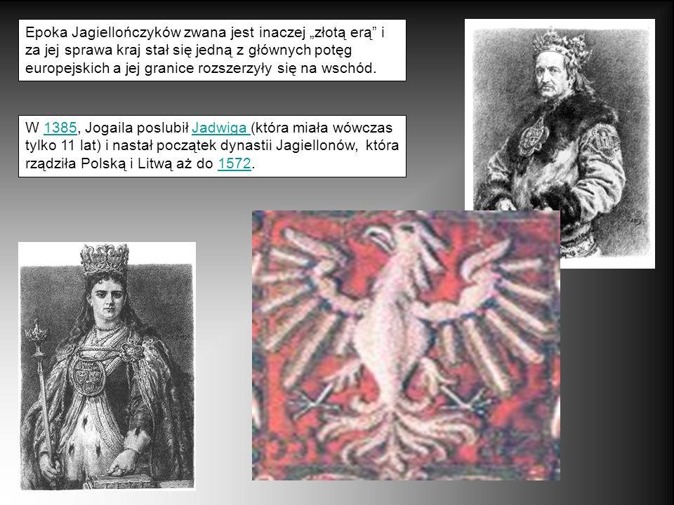 """Epoka Jagiellończyków zwana jest inaczej """"złotą erą i za jej sprawa kraj stał się jedną z głównych potęg europejskich a jej granice rozszerzyły się na wschód."""