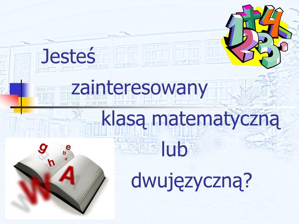 Jesteś zainteresowany klasą matematyczną lub dwujęzyczną