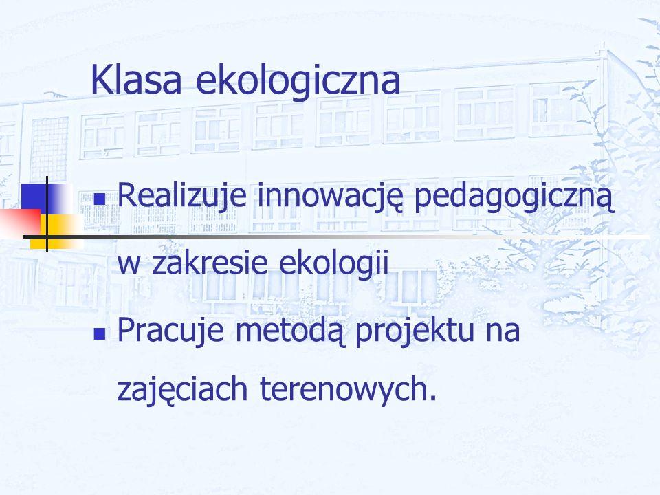 Klasa ekologiczna Realizuje innowację pedagogiczną w zakresie ekologii