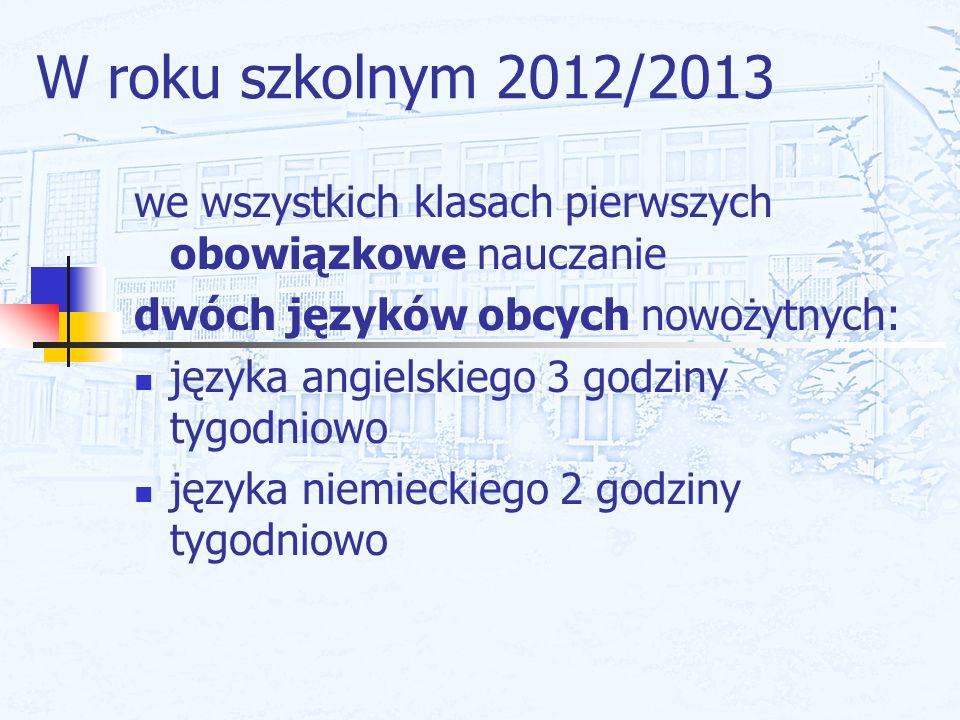W roku szkolnym 2012/2013 we wszystkich klasach pierwszych obowiązkowe nauczanie. dwóch języków obcych nowożytnych: