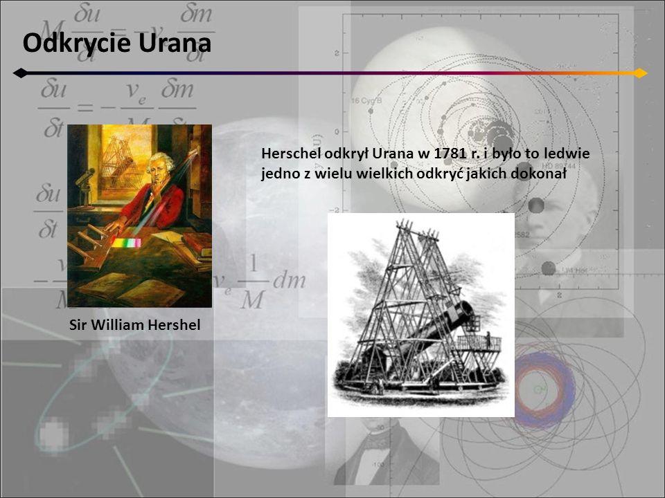 Odkrycie Urana Herschel odkrył Urana w 1781 r. i było to ledwie
