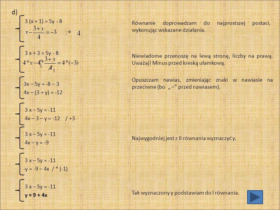 d) 3 (x + 1) = 5y - 8. Równanie doprowadzam do najprostszej postaci, wykonując wskazane działania.