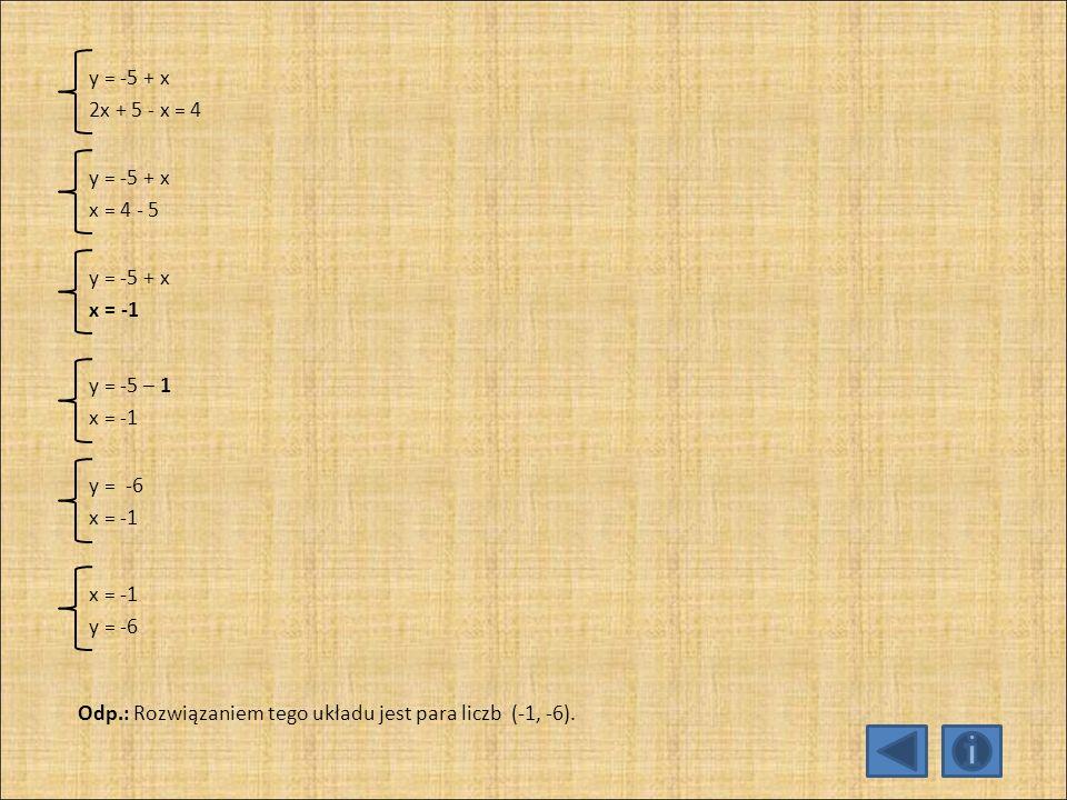 y = -5 + x 2x + 5 - x = 4. y = -5 + x. x = 4 - 5. y = -5 + x. x = -1. y = -5 – 1. x = -1. y = -6.