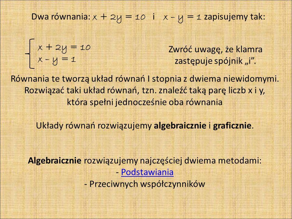 Dwa równania: x + 2y = 10 i x – y = 1 zapisujemy tak: