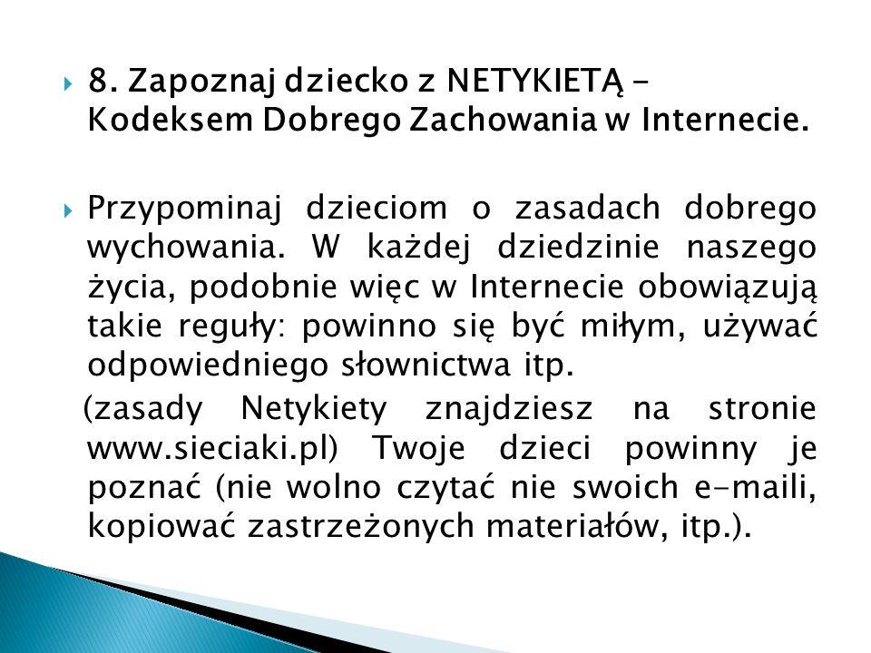 8. Zapoznaj dziecko z NETYKIETĄ - Kodeksem Dobrego Zachowania w Internecie.