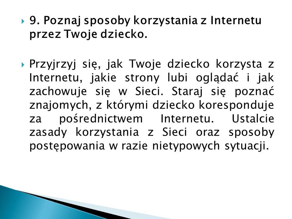 9. Poznaj sposoby korzystania z Internetu przez Twoje dziecko.