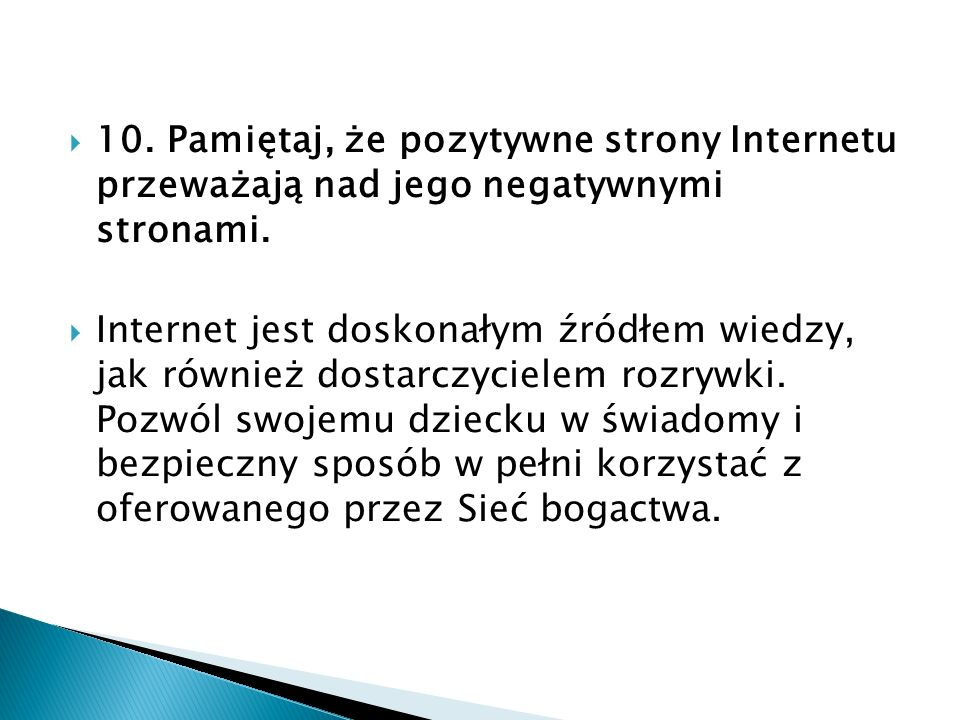 10. Pamiętaj, że pozytywne strony Internetu przeważają nad jego negatywnymi stronami.